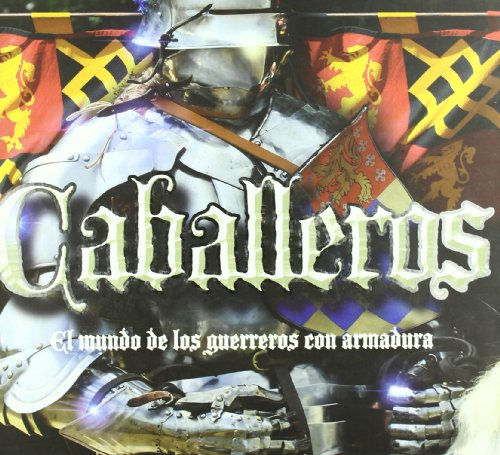 Caballeros : el mundo de los guerreros con armadura