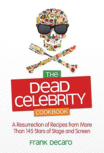 The Dead Celebrity Cookbook: A Resurrection of Recipes by More Than 145 Stars of Stage and Screen