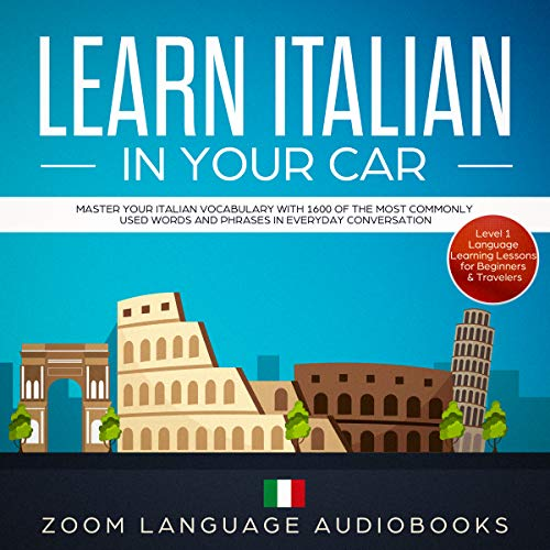 Learn Italian in Your Car: Master Your Italian Vocabulary with 1600 of the Most Commonly Used Words and Phrases in Everyday Conversation. Level 1 Language Learning Lessons for Beginners & Travelers