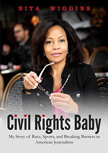Civil Rights Baby: My Story of Race, Sports, and Breaking Barriers in American Journalism
