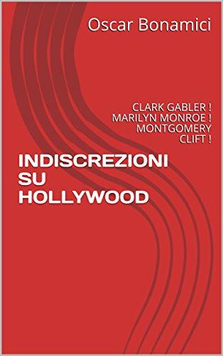 INDISCREZIONI SU HOLLYWOOD: CLARK GABLER ! MARILYN MONROE ! MONTGOMERY CLIFT !