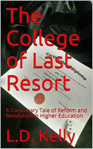 The College of Last Resort: A Cautionary Tale of Reform and Revolution in Higher Education