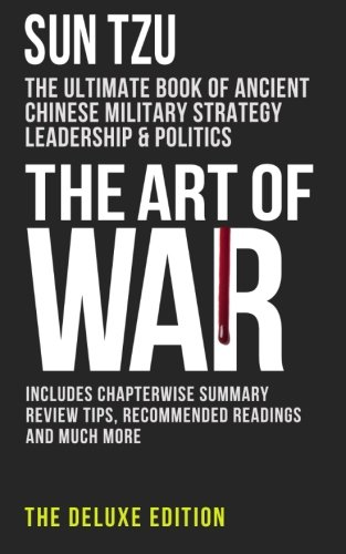 The Art of War: The Ultimate Book of Ancient Chinese Military Strategy, Leadership and Politics