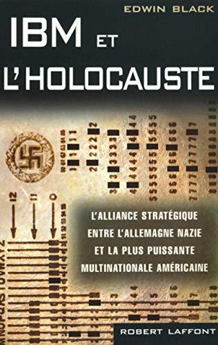 IBM et l'Holocauste: L'alliance stratégique entre l'Allemagne nazie et la plus puissante multinationale américaine