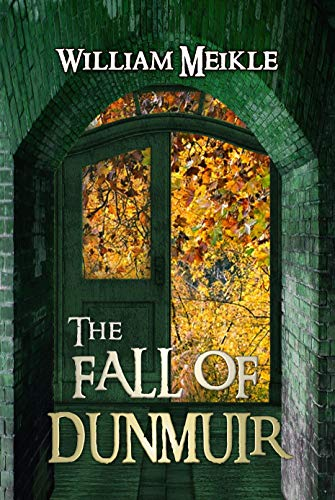 The Fall of Dunmuir: 3 Scottish Supernatural Stories (The William Meikle Chapbook Collection 21)
