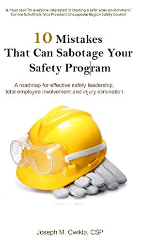 10 Mistakes That Can Sabotage Your Safety Program: A roadmap for effective safety leadership, total employee involvement and injury elimination.