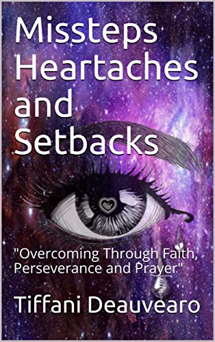 "Missteps Heartaches and Setbacks: ""Overcoming Through Faith, Perseverance and Prayer"""