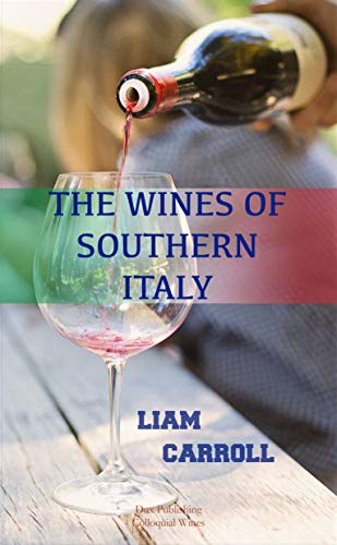 The Wines of Southern Italy: History - Food pairing - 12 wines tasting (Colloquial Wines Book 1)
