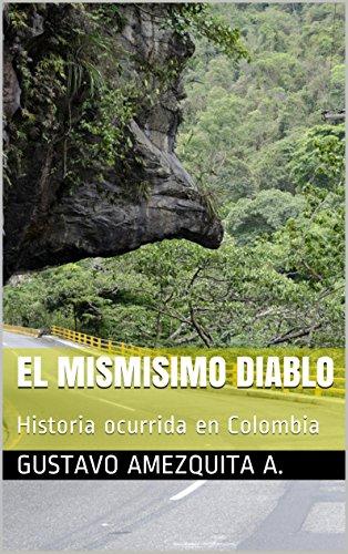 El mismisimo Diablo: Historia ocurrida en Armero( Tolima ) Colombia (El Misimisimo Diablo nº 1)