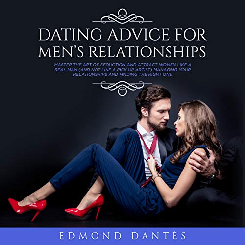 DATING ADVICE FOR MEN'S RELATIONSHIPS: Master the art of seduction and attract women like a real man (and not like a pick up artist) managing your relationships ... one (Montecristo Doesn't Exist Book 2)