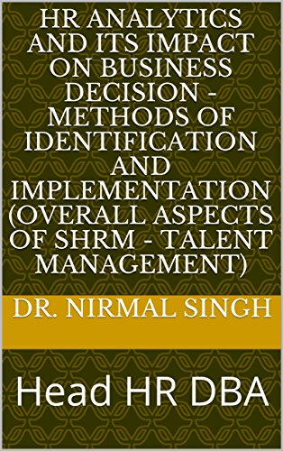 HR Analytics And Its Impact on Business Decision - methods of identification and implementation (Overall aspects of SHRM - Talent mANAGEMENT): Head HR DBA