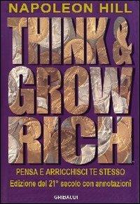 Think and grow rich. Pensa e arricchisci te stesso