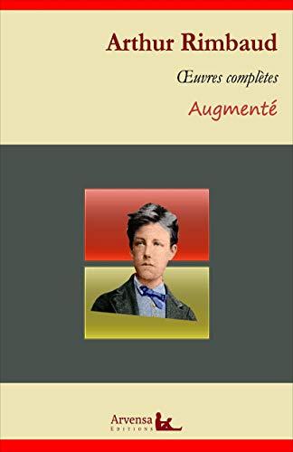 Arthur Rimbaud : Oeuvres complètes et annexes (annotées, illustrées): Poésies complètes, Correspondance, Illuminations, Une saison en enfer ...