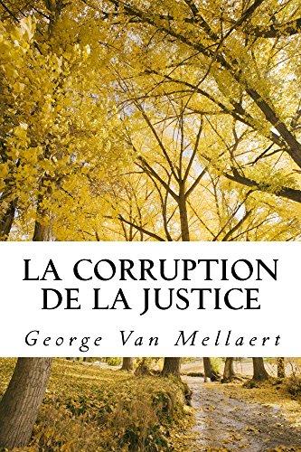 La Corruption de la Justice: Un avocat face au système Mon histoire vraie Comment ils ont détruit ma vie