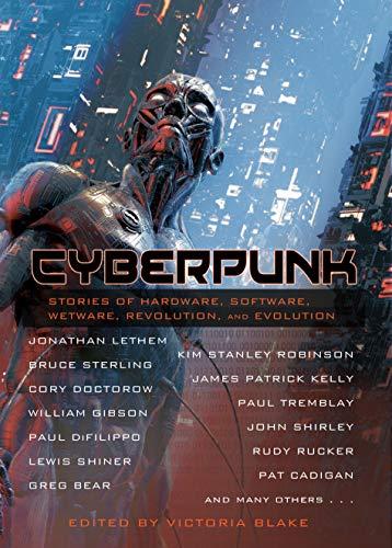 Cyberpunk: Stories of Hardware, Software, Wetware, Revolution, and Evolution