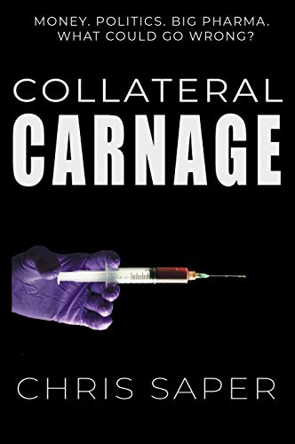 Collateral Carnage: Money. Politics. Big Pharma. What could go wrong?