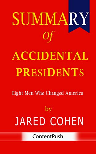 Summary of Accidental Presidents: Jared Cohen | Eight Men Who Changed America
