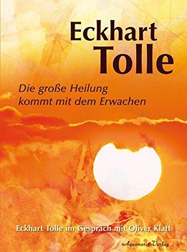 Die große Heilung kommt mit dem Erwachen - Eckhart Tolle im Gespräch mit Oliver Klatt