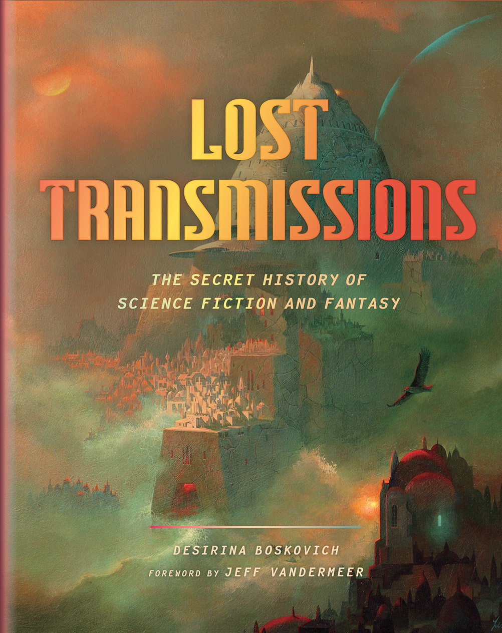 Lost Transmissions: Science Fiction and Fantasy's Untold, Underground, and Forgotten History