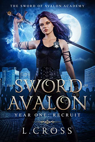 The Sword of Avalon: Year One Recruit (The Sword of Avalon Academy, #1)