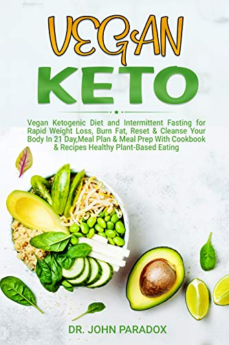 Vegan Keto: Vegan Ketogenic Diet and Intermittent Fasting for Rapid Weight Loss,Burn Fat,Reset & Cleanse Your Body In 21 Day, Meal Plan & Meal Prep With ... & Recipes,Healthy Plant-Based Eating