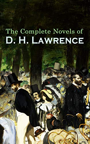 The Complete Novels of D. H. Lawrence: Sons and Lovers, Lady Chatterley's Lover, The Rainbow, Women in Love, The White Peacock, The Trespasser, The Lost Girl, Aaron's Rod…