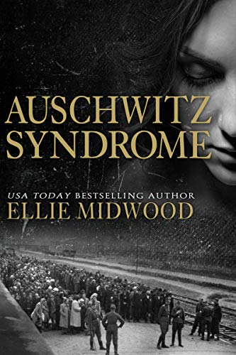 Auschwitz Syndrome: A Holocaust Novel Based on a True Story (Women and the Holocaust, #3)