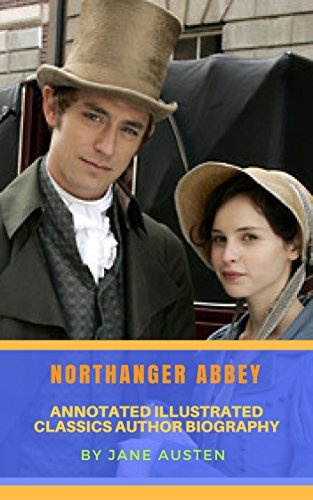 NORTHANGER ABBEY Annotated Illustrated Classics Author Biography By Jane Austen