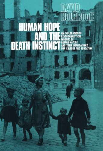 Human Hope and the Death Instinct: An Exploration of Psychoanalytical Theories of Human Nature and their Implications for Culture and Education
