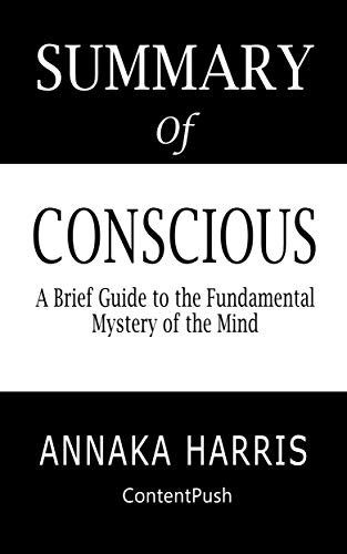 Summary of Conscious Annaka Harris | A Brief Guide to the Fundamental Mystery of the Mind