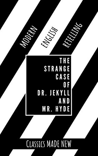 The Strange Case of Dr. Jekyll and Mr. Hyde: A Modern English Retelling of Robert Louis Stevenson's Classic Gothic Story