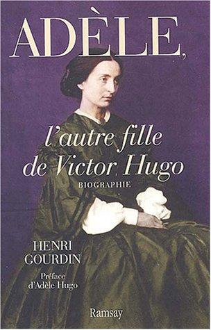 Adèle, L'autre Fille De Victor Hugo: 1830-1915: Biographie