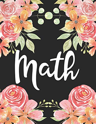 Math: 1 Subject 100 Pages College Ruled 8.5 x 11 Composition Notebook Journal for School Classes - Math Calculus Algebra Teachers, Students, TAs, Flowers, Cute, Pretty