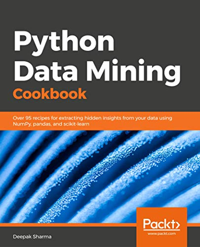 Python Data Mining Cookbook: Over 95 recipes for extracting hidden insights from your data using NumPy, pandas, and scikit-learn