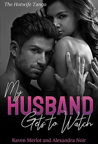 My Husband Gets to Watch - The Hotwife Tango: An Explicit Forbidden Cuckolding Story