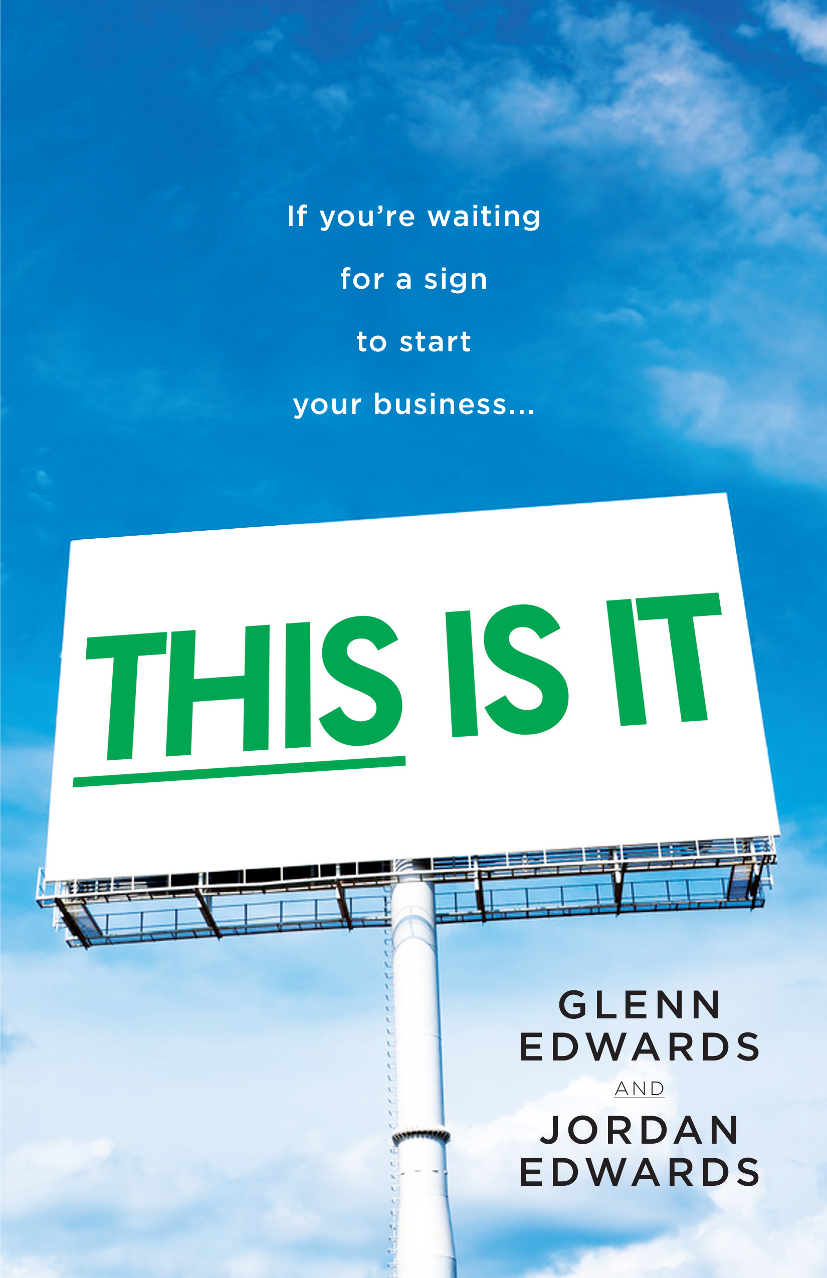 This Is It: If You're Waiting for a Sign to Start Your Business