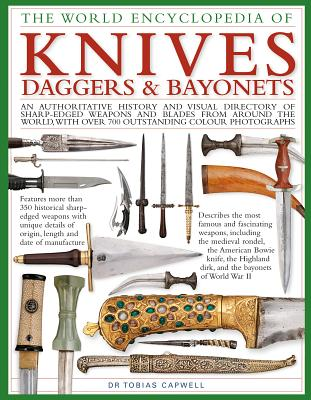 The World Encyclopedia of Knives, Daggers & Bayonets: An Authoritative History and Visual Directory of Sharp-Edged Weapons and Blades from Around the World, with More Than 700 Photographs