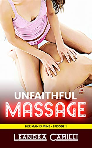 Unfaithful Massage: A Cheating Husband Erotica (Her Man is Mine Book 1)