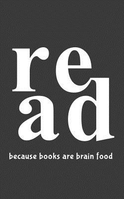 Because Books are Brain Food: Read Because Books are Brain Food Notebook - Funny Book Reading Doodle Diary Book As Gift Idea For Readers Or Librarian Reader Who Love To Reads In The library Or Literature Teacher Who Loves To Teach