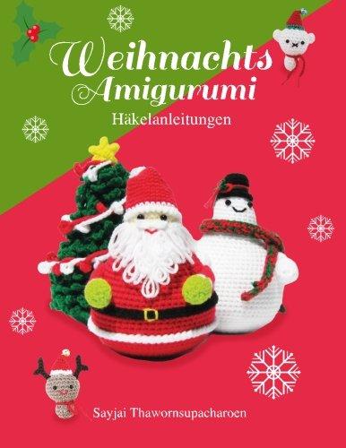 Weihnachts Amigurumi: Haekelanleitungen (Sayjais Amigurumi Haekelanleitungen) (Volume 6)