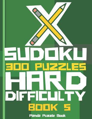 X Sudoku - 300 Puzzles Hard Difficulty - Book 5: Sudoku Variations - Sudoku X Puzzle Books