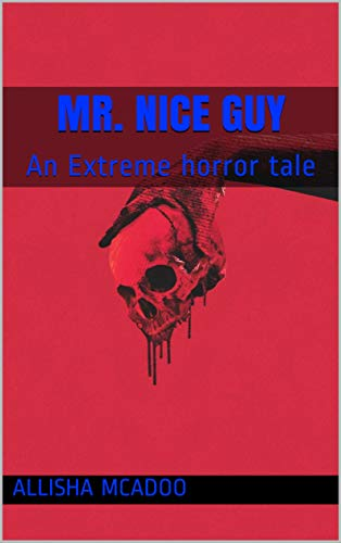 Mr. Nice Guy: An Extreme horror tale
