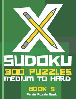 X Sudoku - 300 Puzzles Medium to Hard - Book 5: Sudoku Variations - Sudoku X Puzzle Books