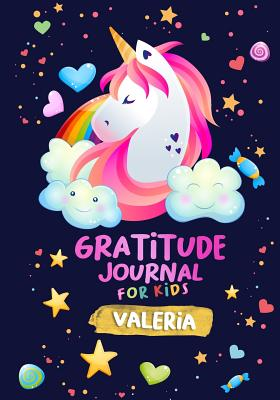 Gratitude Journal for Kids Valeria: A Unicorn Journal to Teach Children to Practice Gratitude and Mindfulness / Children Happiness Notebook