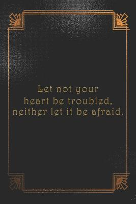 Let not your heart be troubled, neither let it be afraid.: College ruled, lined paper