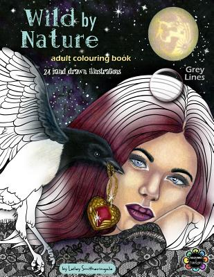 Wild by Nature Adult Colouring Book Grey Lines: Faeries, Pretty Women, Princesses, Animals, Spirit Animals - Fantasy illustrations to colour for all skill levels