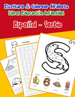 Espa�ol - Serbio: Escritura & Colorear Alfabeto Libros Educaci�n Infantiles: Spanish Serbian Practicar alfabeto ABC letras con dibujos animados im�genes para a1 a2 b1 b2 c1 c2 ni�os