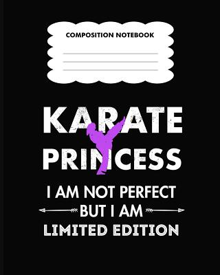 Karate Princess I am not perfect but I am limited edition Composition Notebook: Back to School primary composition notebook for kids Wide Ruled copy book for elementary kids school supplies student teacher daily creative writing journal
