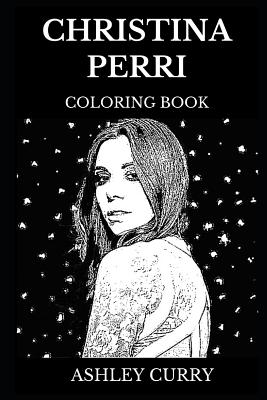 Christina Perri Coloring Book: Legendary Pop Rock Star and Famous Musical Prodigy, Beautiful Singer and Acclaimed Songwriter Inspired Adult Coloring Book