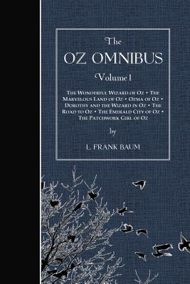 The Oz Omnibus, Volume I: The Wonderful Wizard of Oz - The Marvelous Land of Oz - Ozma of Oz - Dorothy and the Wizard in Oz - The Road to Oz - The Emerald City of Oz - The Patchwork Girl of Oz